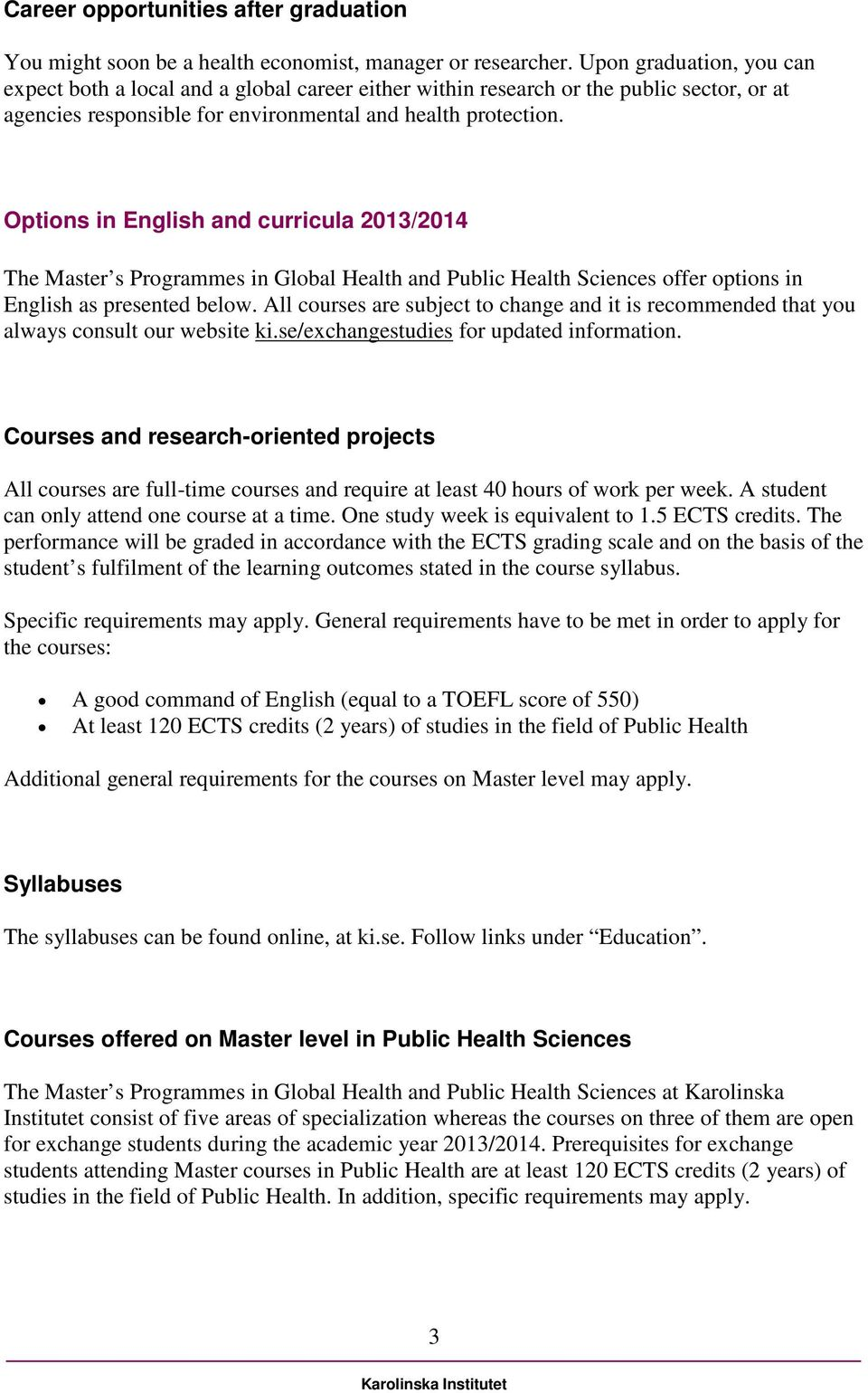 Options in English and curricula 2013/2014 The Master s Programmes in Global Health and Public Health Sciences offer options in English as presented below.