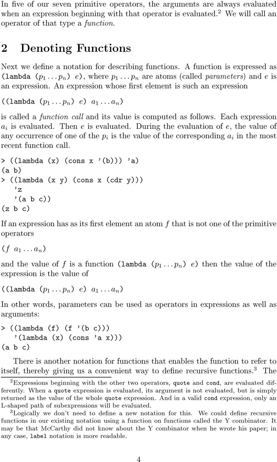 An expression whose rs elemen is such an expression ((lambda (p 1 :::p n ) e) a 1 :::a n ) is called a funcion call and is value is compued as follows. Each expression a i is evaluaed.
