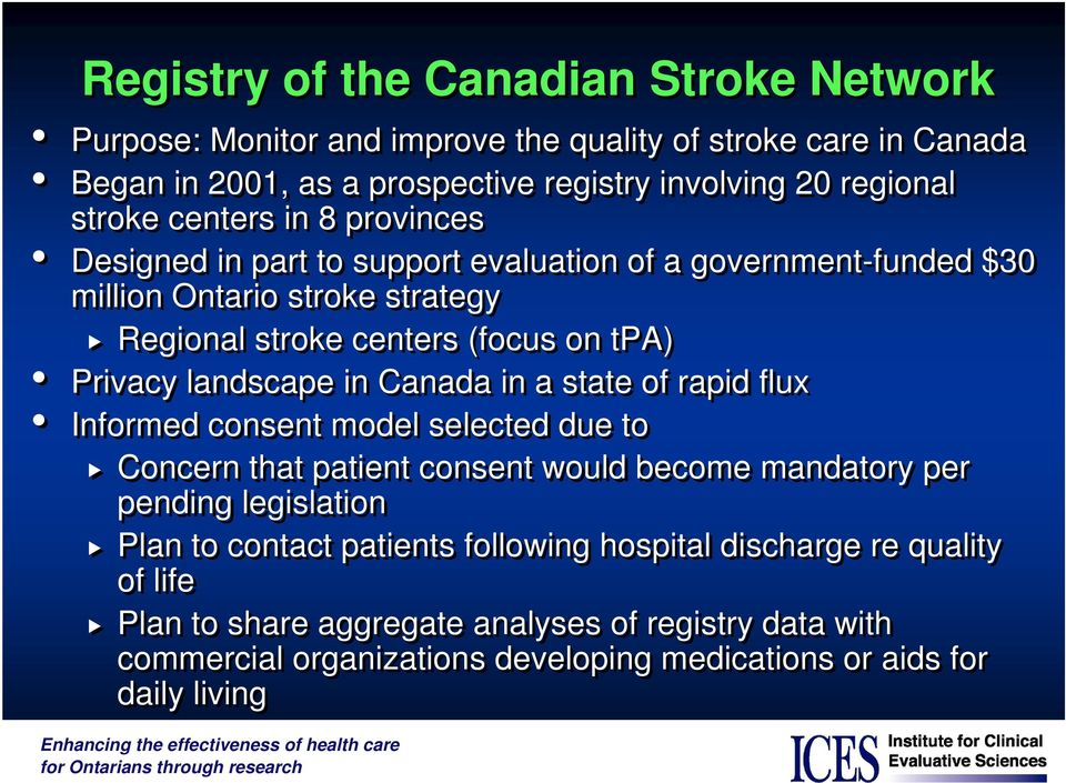 landscape in Canada in a state of rapid flux Informed consent model selected due to Concern that patient consent would become mandatory per pending legislation Plan to contact