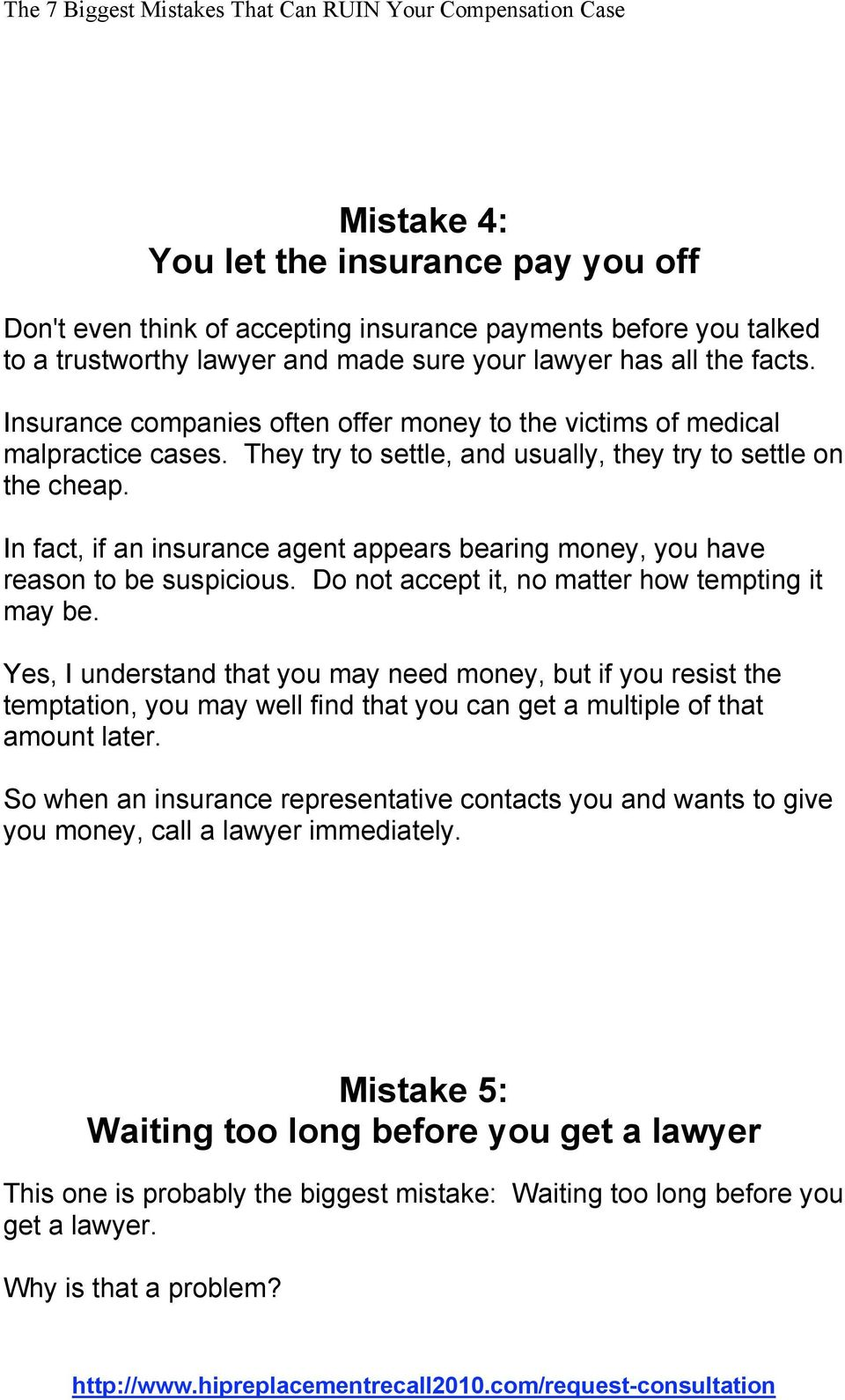 In fact, if an insurance agent appears bearing money, you have reason to be suspicious. Do not accept it, no matter how tempting it may be.
