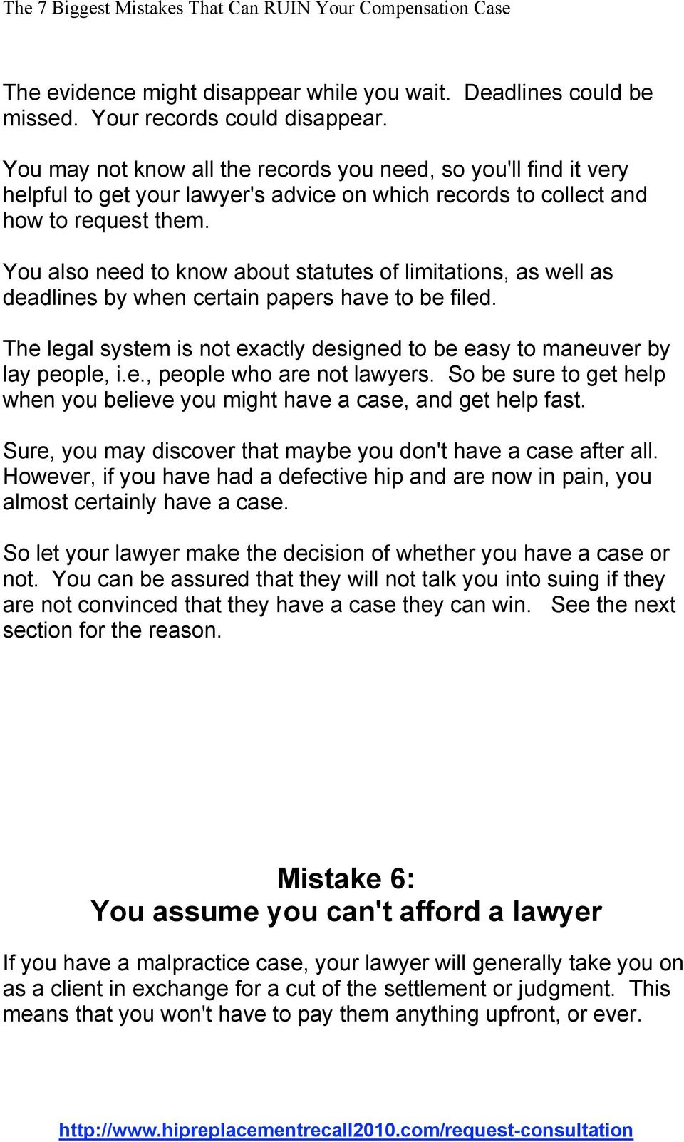 You also need to know about statutes of limitations, as well as deadlines by when certain papers have to be filed. The legal system is not exactly designed to be easy to maneuver by lay people, i.e., people who are not lawyers.