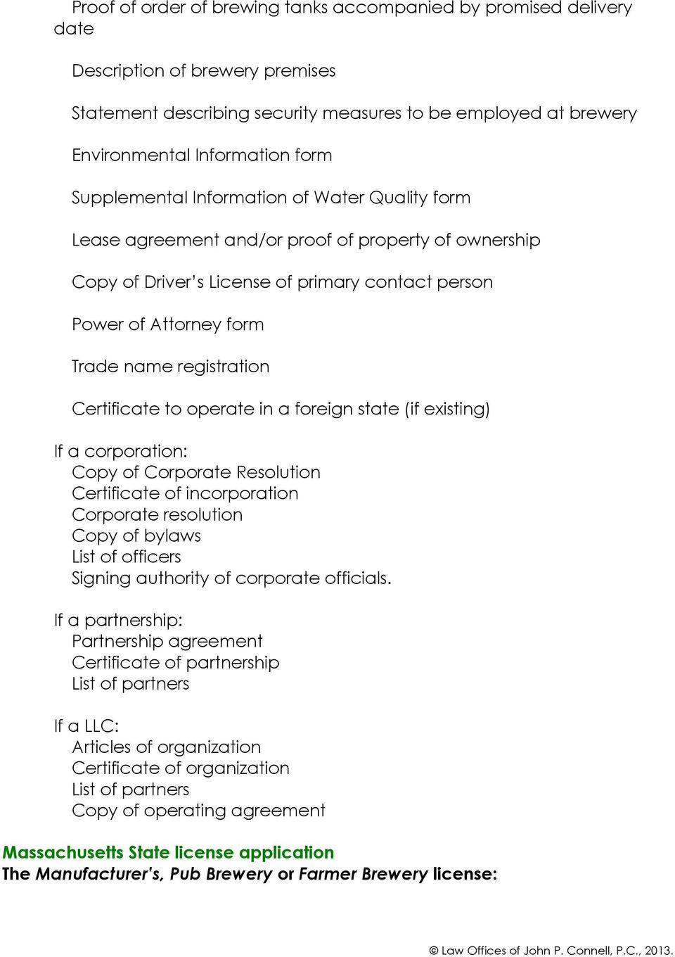 Certificate to operate in a foreign state (if existing) If a corporation: Copy of Corporate Resolution Certificate of incorporation Corporate resolution Copy of bylaws List of officers Signing