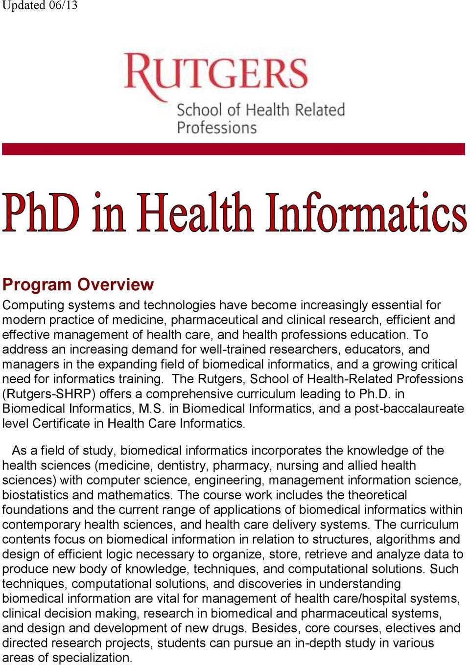 To address an increasing demand for well-trained researchers, educators, and managers in the expanding field of biomedical informatics, and a growing critical need for informatics training.