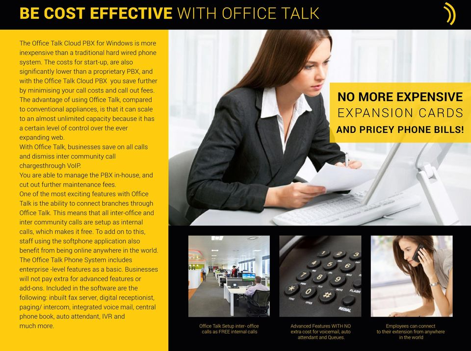 The advantage of using Office Talk, compared to conventional appliances, is that it can scale to an almost unlimited capacity because it has a certain level of control over the ever expanding web.