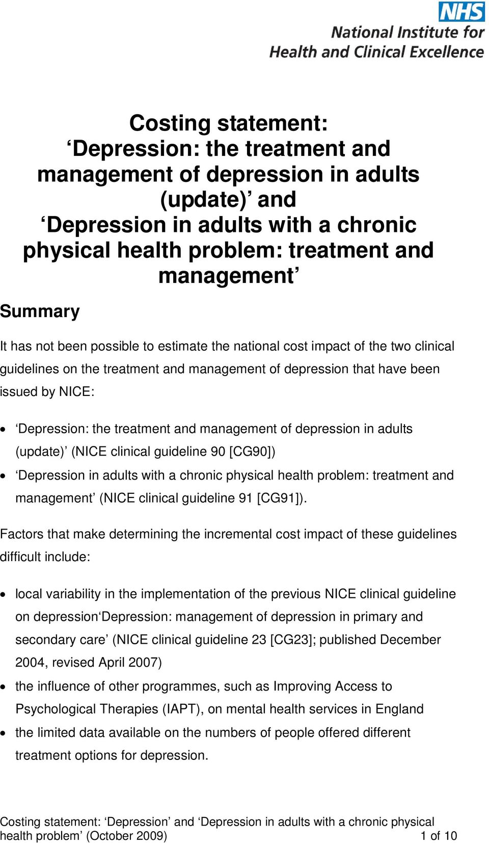management of depression in adults (update) (NICE clinical guideline 90 [CG90]) Depression in adults with a chronic physical health problem: treatment and management (NICE clinical guideline 91
