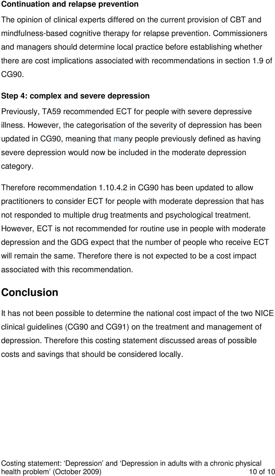 Step 4: complex and severe depression Previously, TA59 recommended ECT for people with severe depressive illness.