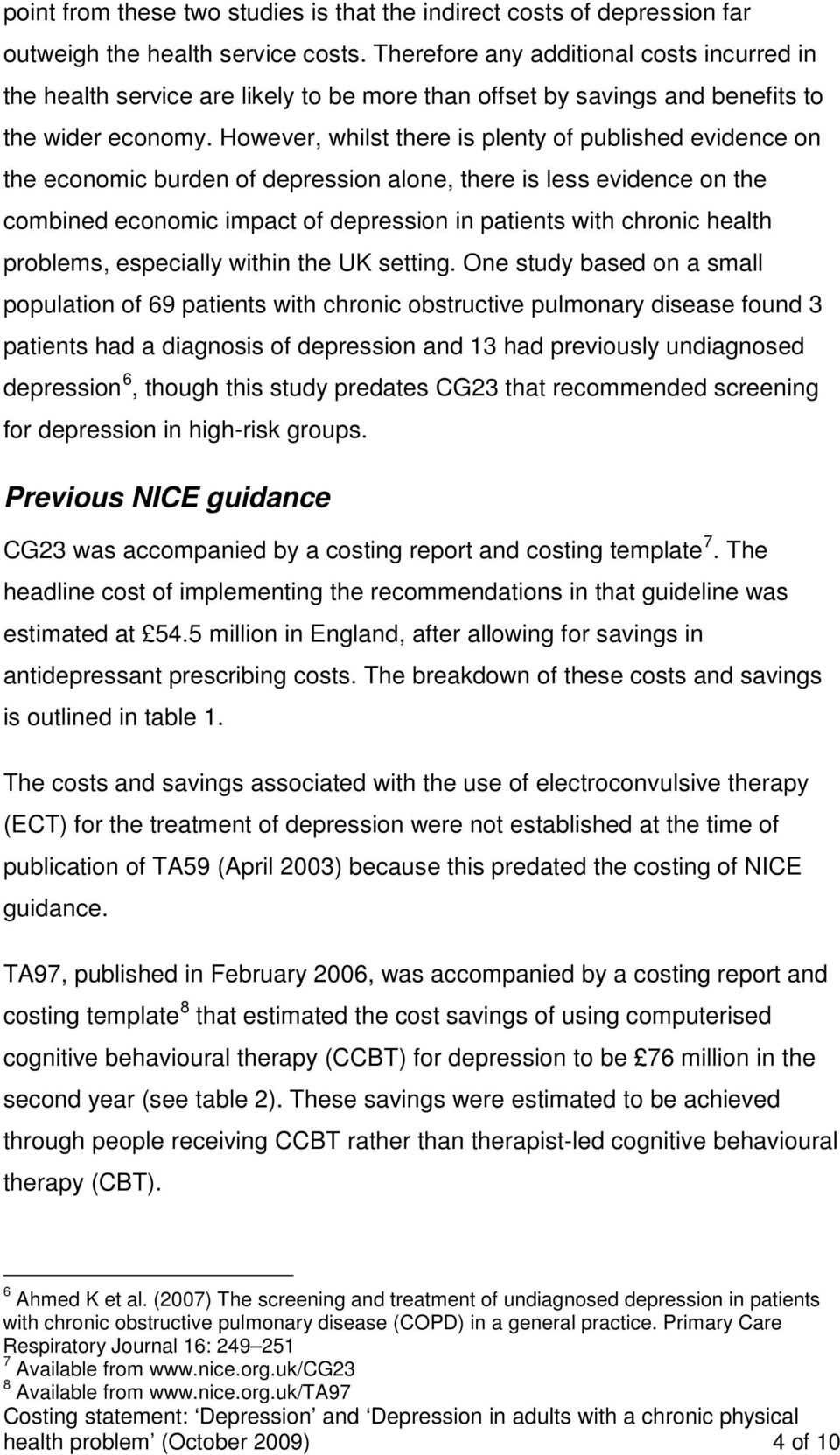 However, whilst there is plenty of published evidence on the economic burden of depression alone, there is less evidence on the combined economic impact of depression in patients with chronic health