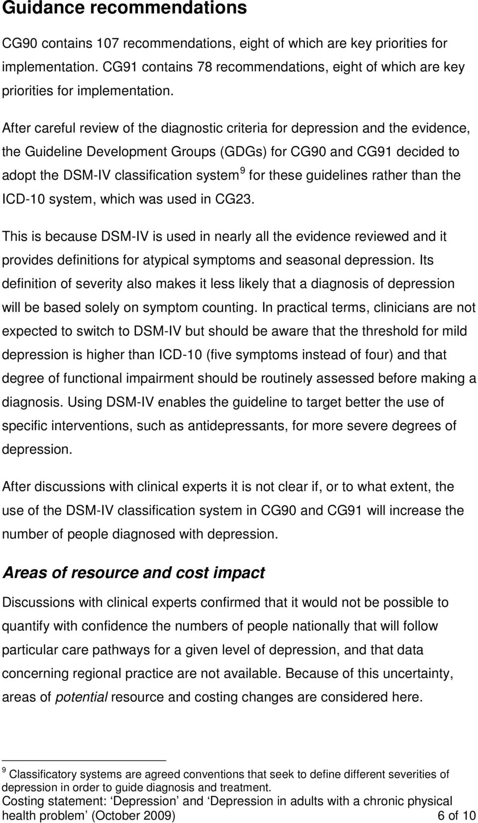 After careful review of the diagnostic criteria for depression and the evidence, the Guideline Development Groups (GDGs) for CG90 and CG91 decided to adopt the DSM-IV classification system 9 for