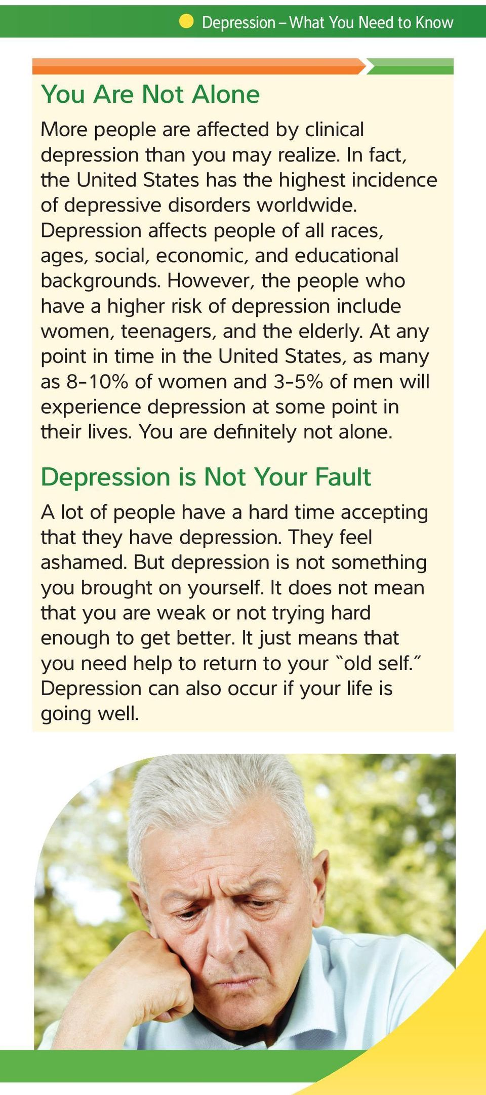 However, the people who have a higher risk of depression include women, teenagers, and the elderly.