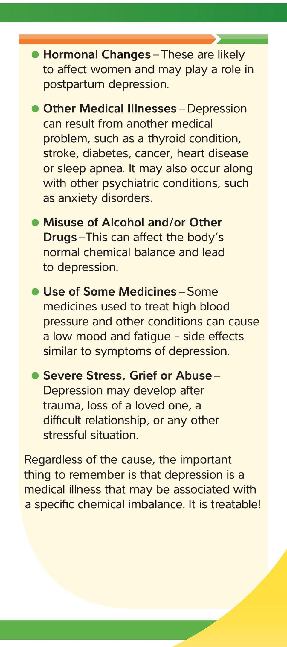 It may also occur along with other psychiatric conditions, such as anxiety disorders. Misuse of Alcohol and/or Other Drugs This can affect the body s normal chemical balance and lead to depression.