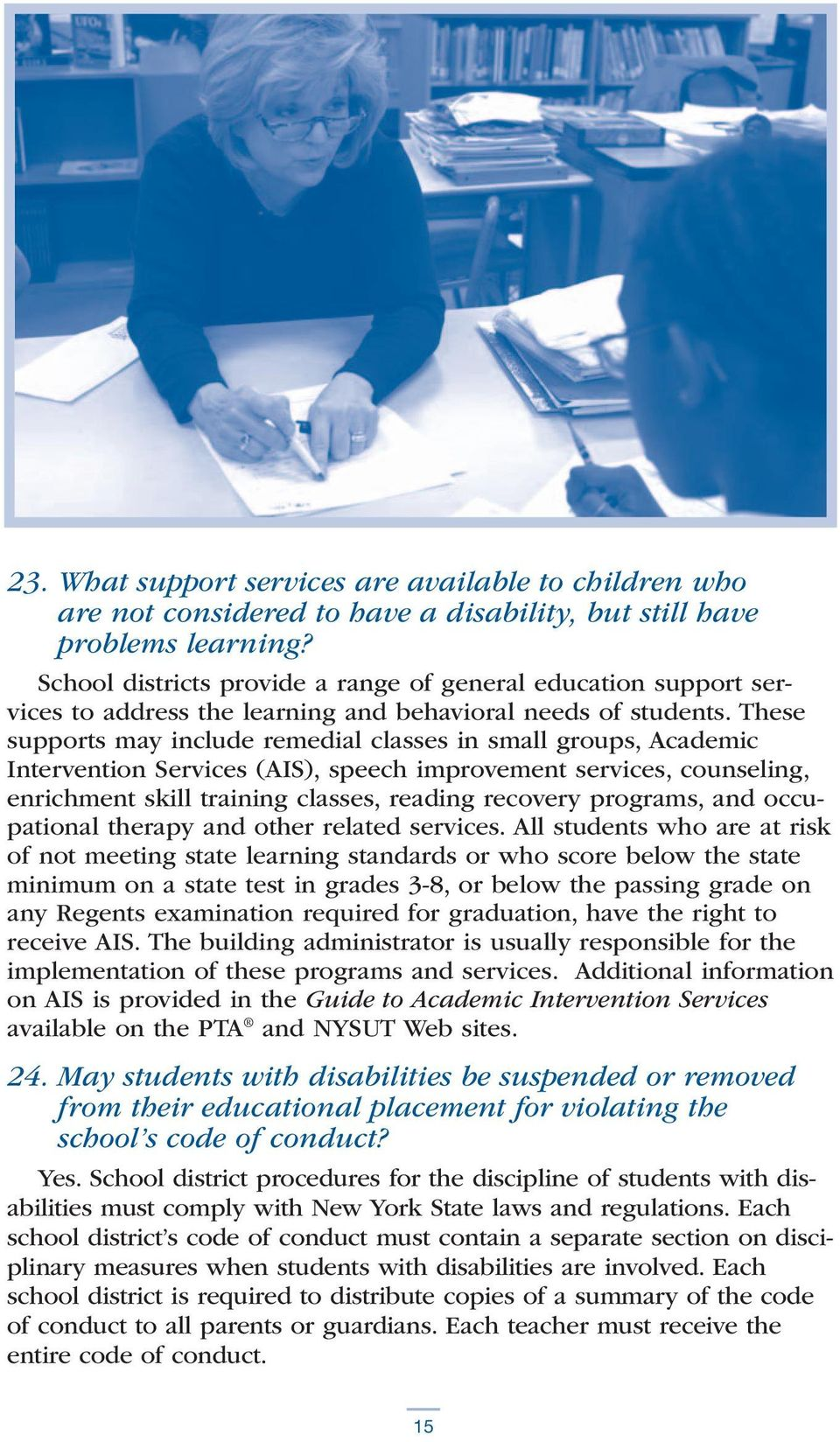 These supports may include remedial classes in small groups, Academic Intervention Services (AIS), speech improvement services, counseling, enrichment skill training classes, reading recovery
