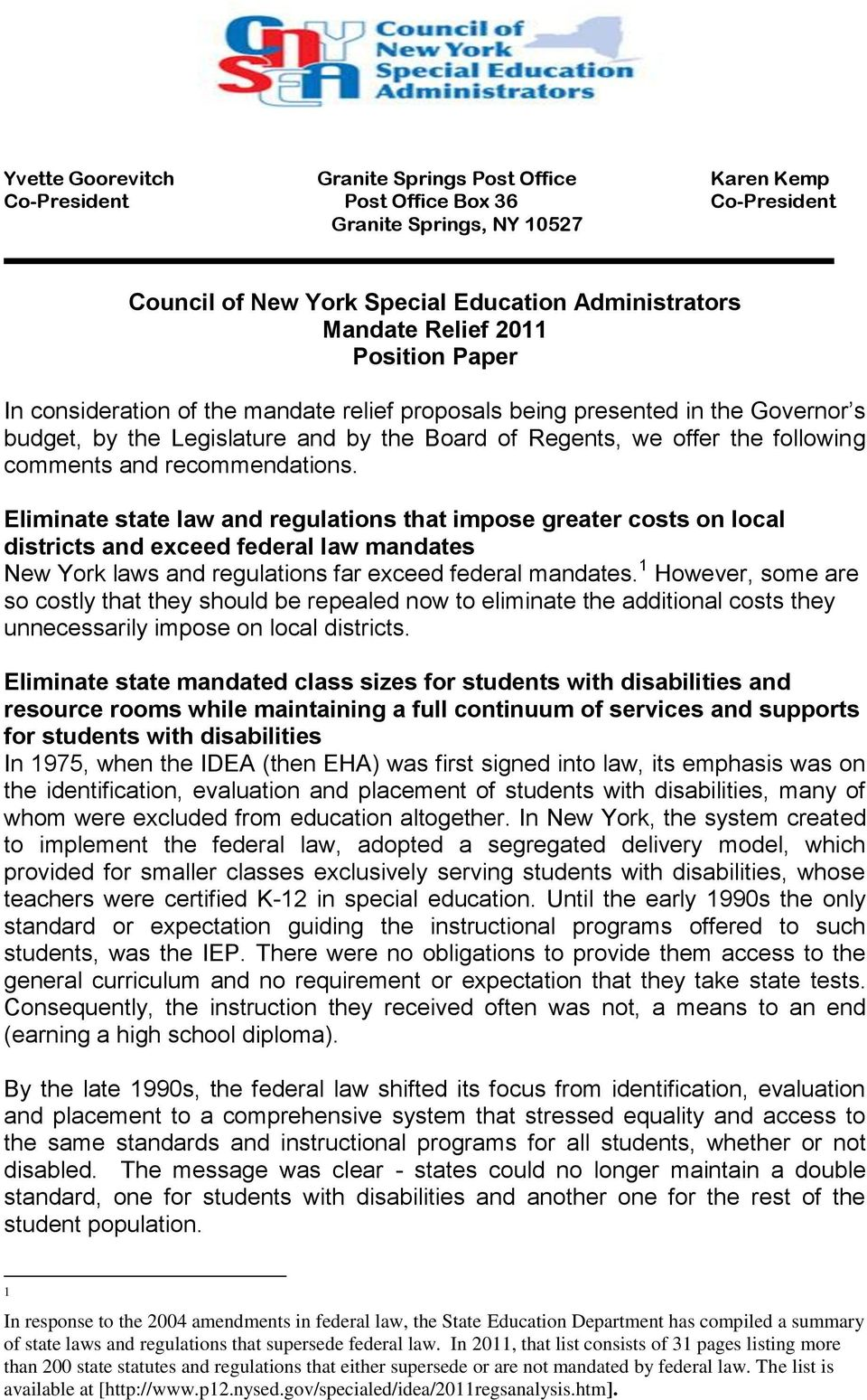 recommendations. Eliminate state law and regulations that impose greater costs on local districts and exceed federal law mandates New York laws and regulations far exceed federal mandates.