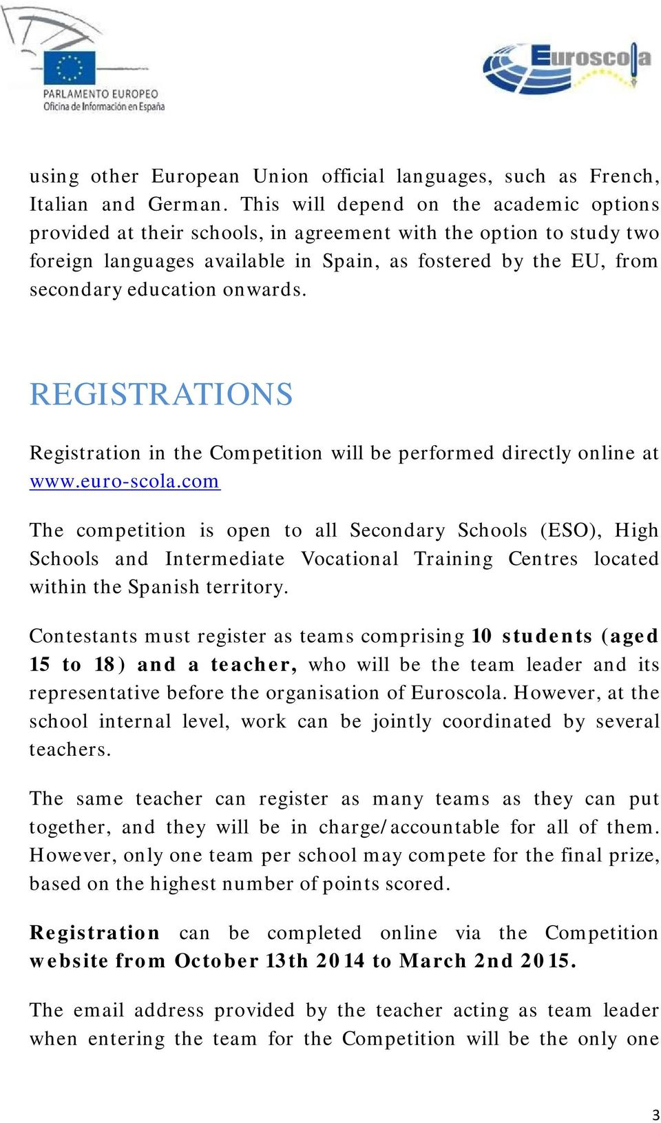 onwards. REGISTRATIONS Registration in the Competition will be performed directly online at www.euro-scola.