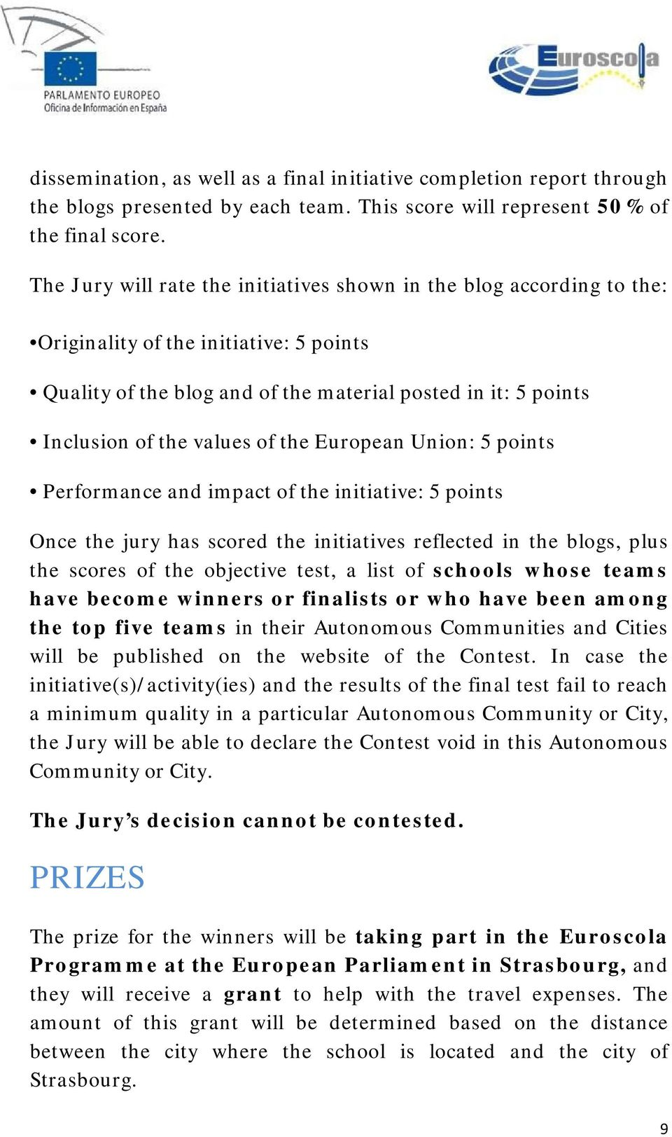 of the European Union: 5 points Performance and impact of the initiative: 5 points Once the jury has scored the initiatives reflected in the blogs, plus the scores of the objective test, a list of