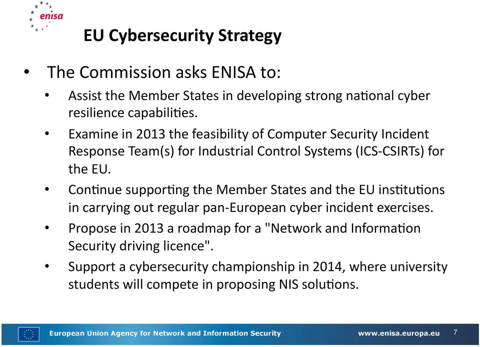 Con7nue suppor7ng the Member States and the EU ins7tu7ons in carrying out regular pan- European cyber incident exercises.
