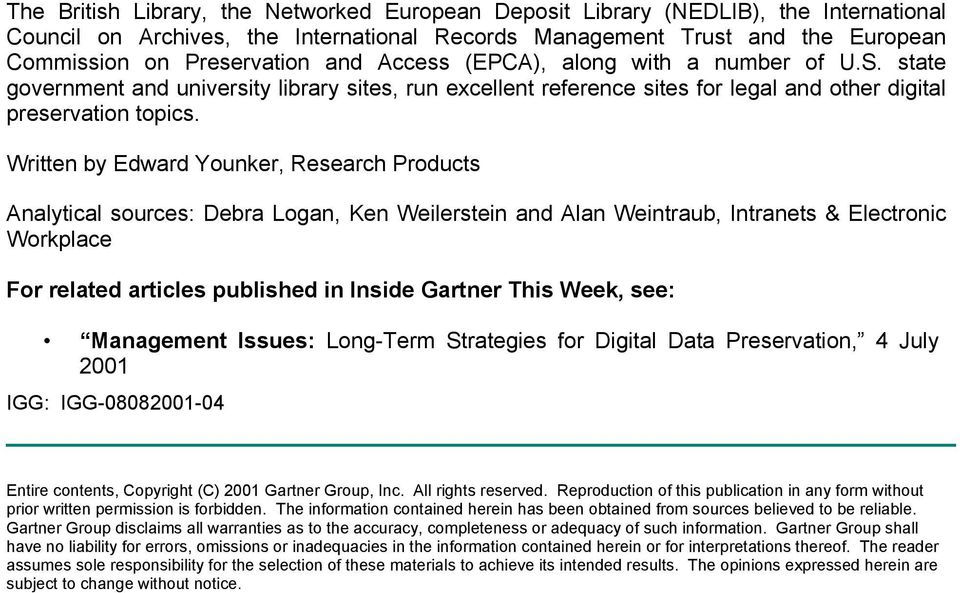 Written by Edward Younker, Research Products Analytical sources: Debra Logan, Ken Weilerstein and Alan Weintraub, Intranets & Electronic Workplace For related articles published in Inside Gartner