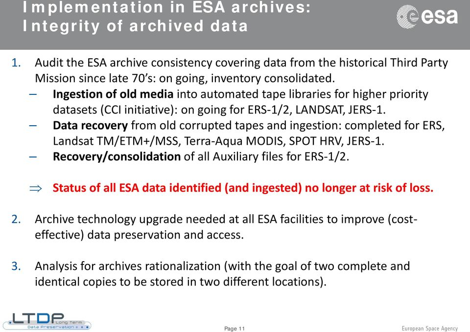 Data recovery from old corrupted tapes and ingestion: completed for ERS, Landsat TM/ETM+/MSS, Terra-Aqua MODIS, SPOT HRV, JERS-1. Recovery/consolidation of all Auxiliary files for ERS-1/2.