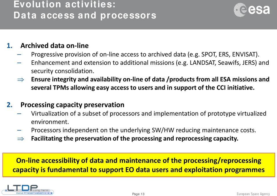 Ensure integrity and availability on-line of data /products from all ESA missions and several TPMs allowing easy access to users and in support of the CCI initiative. 2.