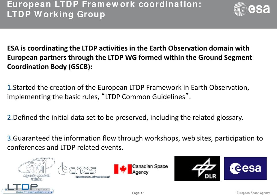Started the creation of the European LTDP Framework in Earth Observation, implementing the basic rules, LTDP Common Guidelines. 2.
