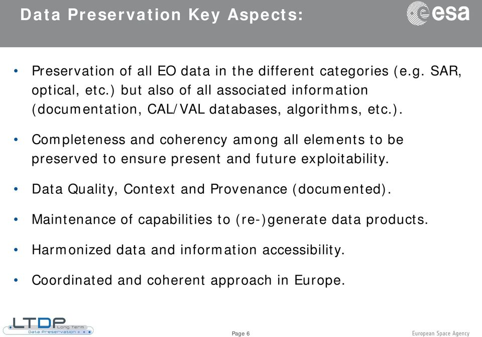 Data Quality, Context and Provenance (documented). Maintenance of capabilities to (re-)generate data products.