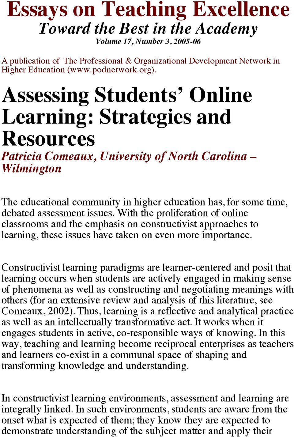 assessment issues. With the proliferation of online classrooms and the emphasis on constructivist approaches to learning, these issues have taken on even more importance.