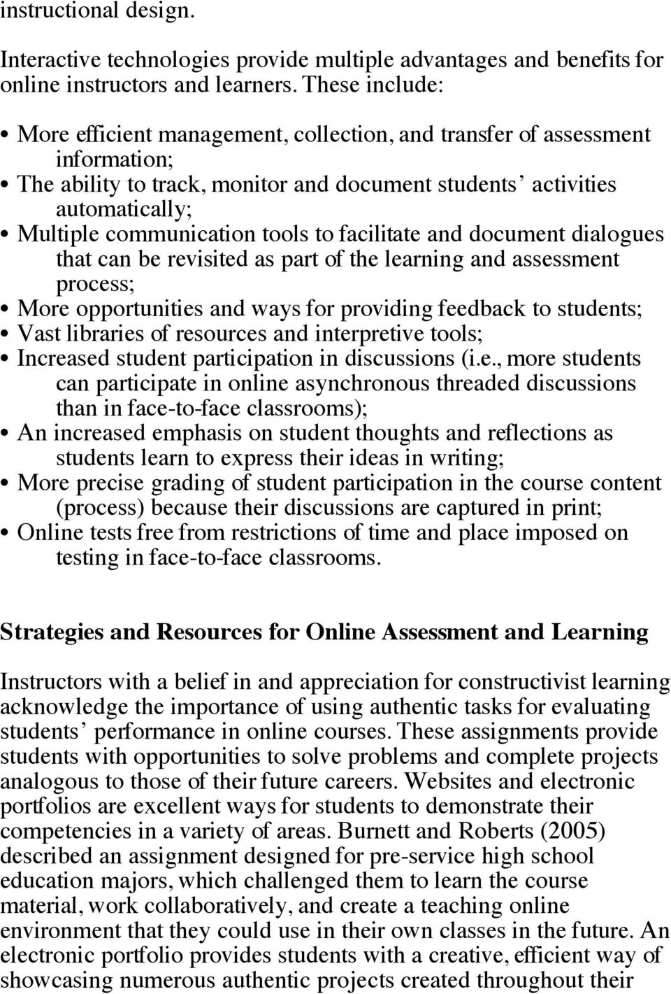 tools to facilitate and document dialogues that can be revisited as part of the learning and assessment process; More opportunities and ways for providing feedback to students; Vast libraries of