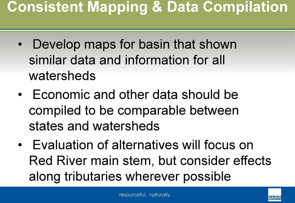 compiled to be comparable between states and watersheds Evaluation of