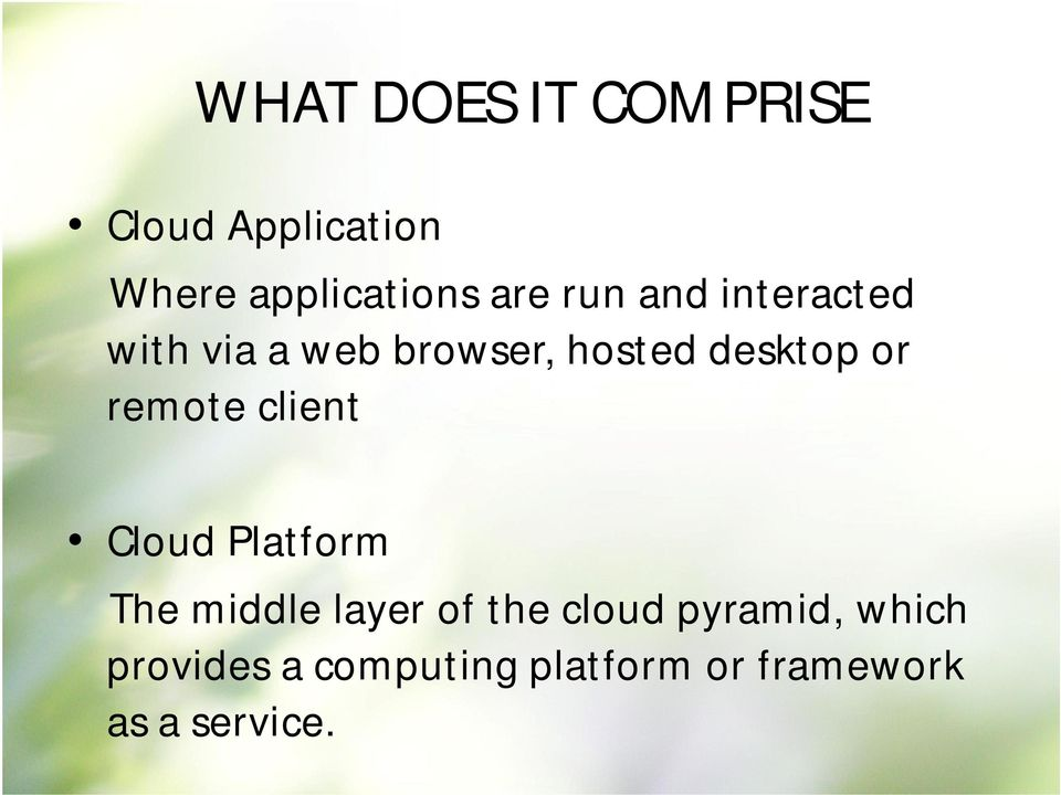 remote client Cloud Platform The middle layer of the cloud