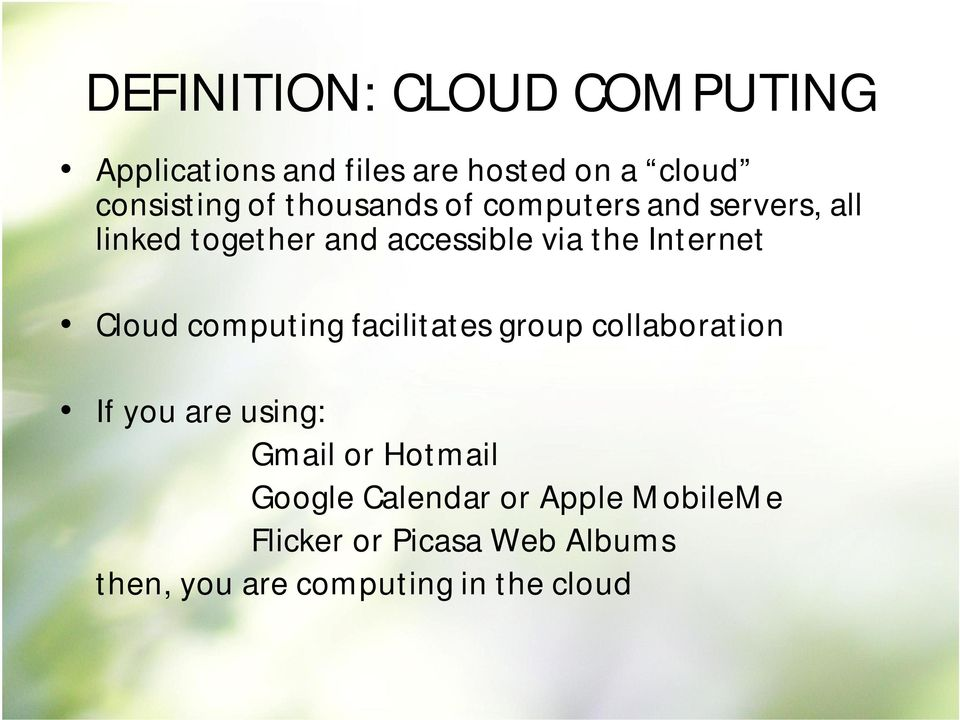 Cloud computing facilitates group collaboration If you are using: Gmail or Hotmail Google