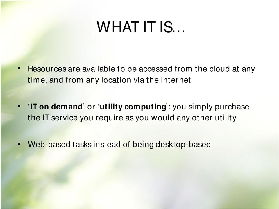 utility computing : you simply purchase the IT service you require as
