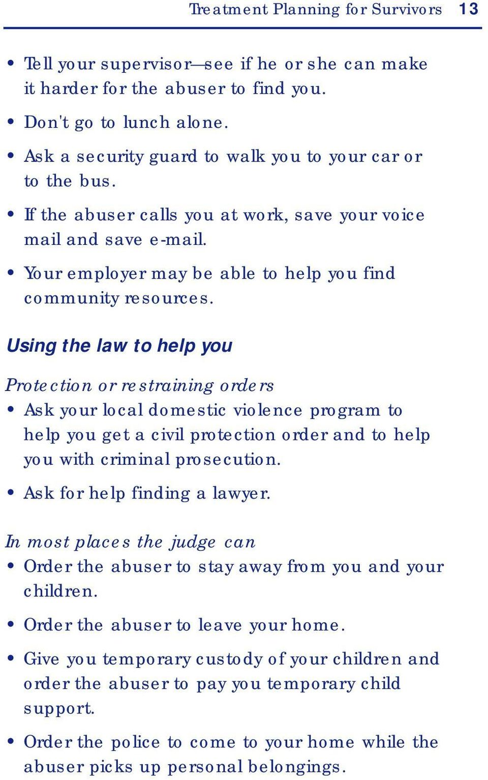 Using the law to help you Protection or restraining orders Ask your local domestic violence program to help you get a civil protection order and to help you with criminal prosecution.