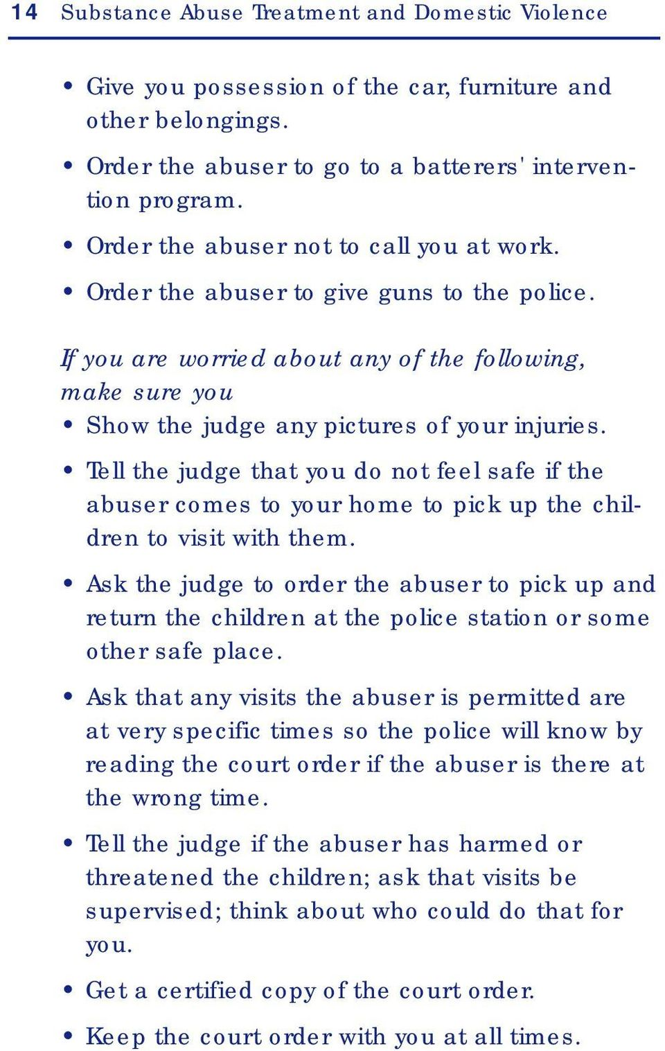 Tell the judge that you do not feel safe if the abuser comes to your home to pick up the children to visit with them.