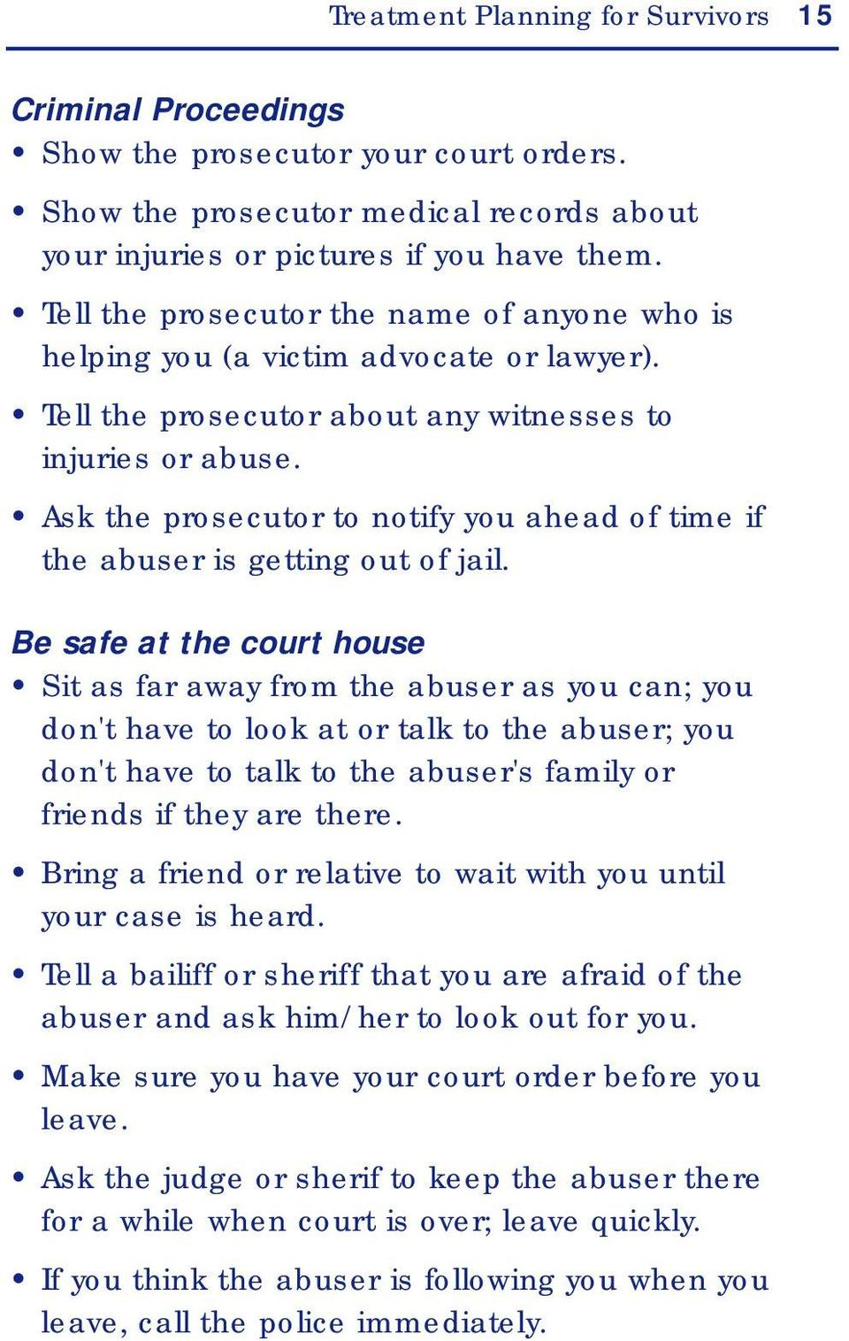 Ask the prosecutor to notify you ahead of time if the abuser is getting out of jail.