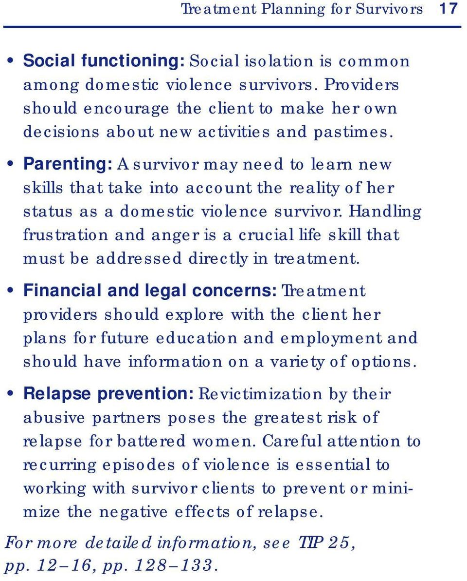 Parenting: A survivor may need to learn new skills that take into account the reality of her status as a domestic violence survivor.