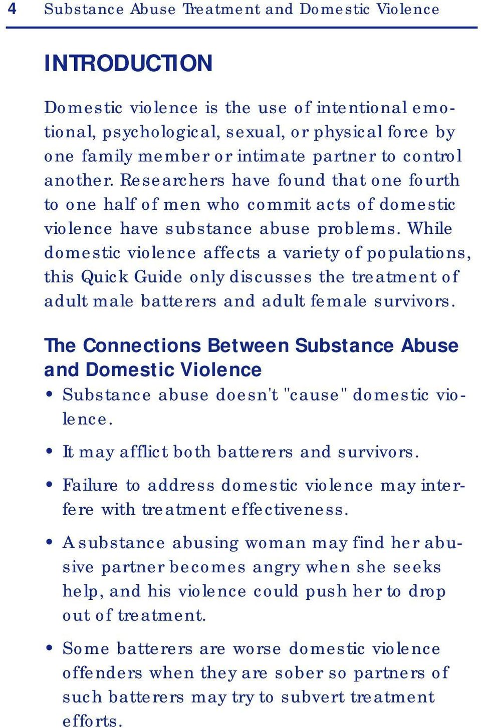 While domestic violence affects a variety of populations, this Quick Guide only discusses the treatment of adult male batterers and adult female survivors.