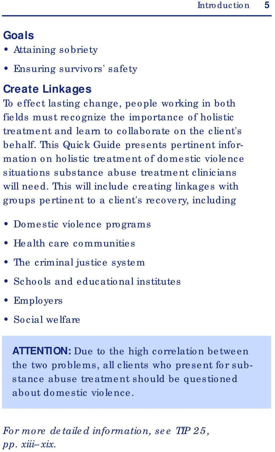 This will include creating linkages with groups pertinent to a client's recovery, including Domestic violence programs Health care communities The criminal justice system Schools and educational