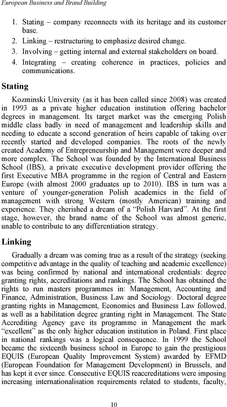 Stating Kozminski University (as it has been called since 2008) was created in 1993 as a private higher education institution offering bachelor degrees in management.