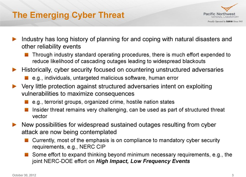 outages leading to widespread blackouts Historically, cyber security focused on countering unstructured adversaries e.g., individuals, untargeted malicious software, human error Very little protection against structured adversaries intent on exploiting vulnerabilities to maximize consequences e.