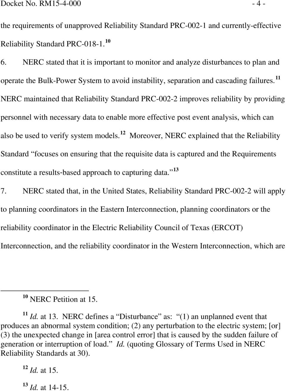 11 NERC maintained that Reliability Standard PRC-002-2 improves reliability by providing personnel with necessary data to enable more effective post event analysis, which can also be used to verify