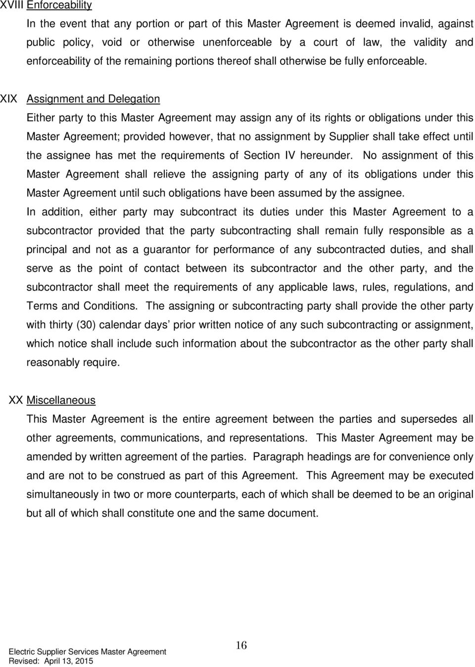 XIX Assignment and Delegation Either party to this Master Agreement may assign any of its rights or obligations under this Master Agreement; provided however, that no assignment by Supplier shall