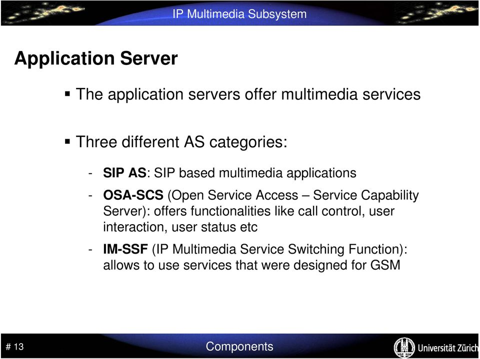 Server): offers functionalities like call control, user interaction, user status etc - IM-SSF (IP
