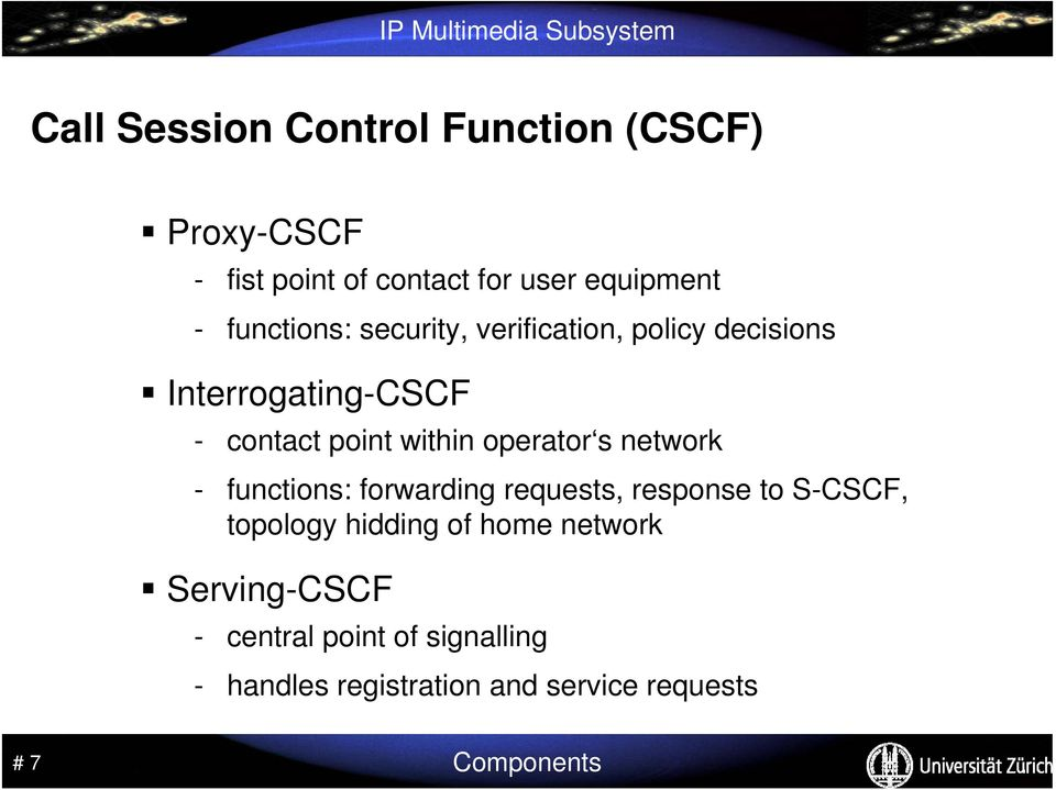 operator s network - functions: forwarding requests, response to S-CSCF, topology hidding of home