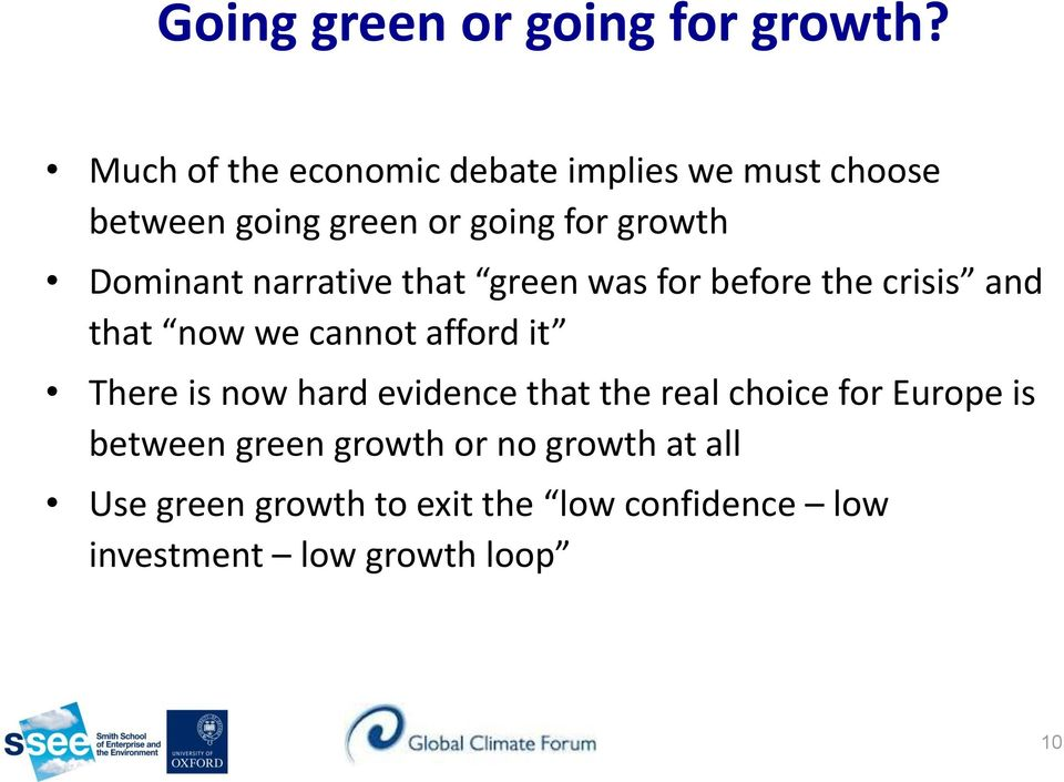 Dominant narrative that green was for before the crisis and that now we cannot afford it There is