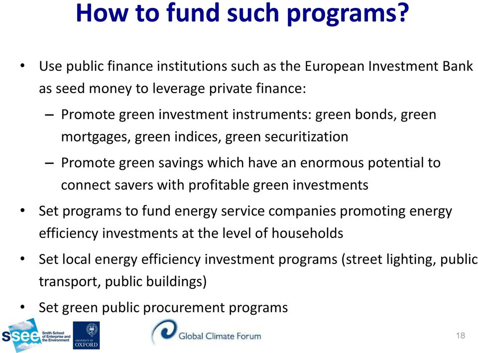 green bonds, green mortgages, green indices, green securitization Promote green savings which have an enormous potential to connect savers with