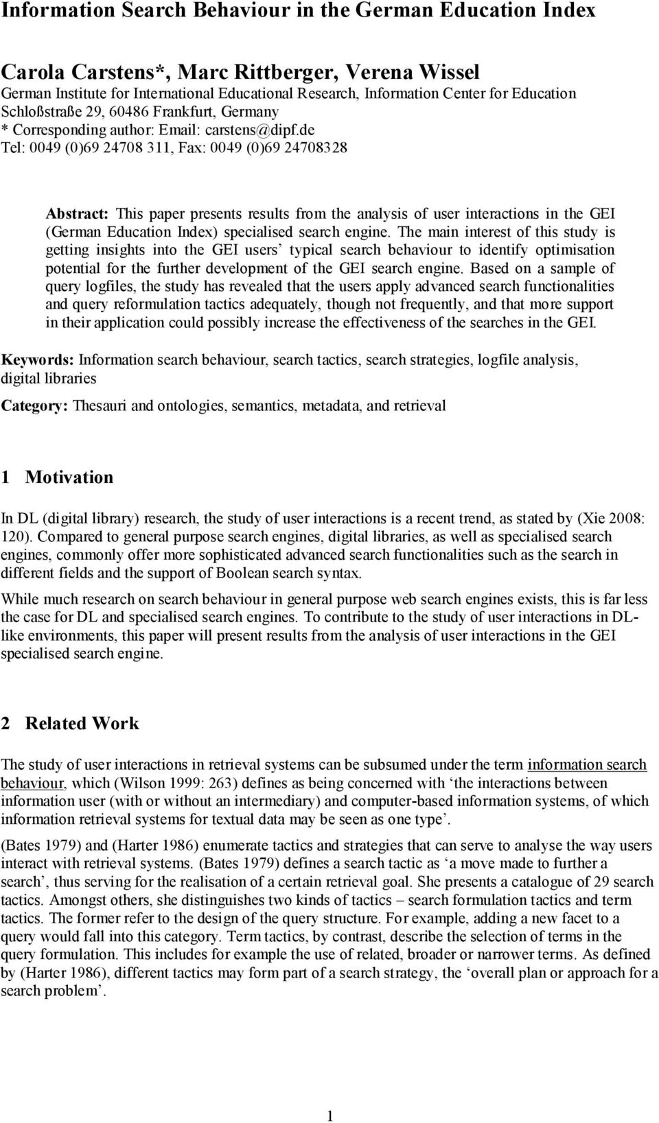 de Tel: 0049 (0)69 24708 311, Fax: 0049 (0)69 24708328 Abstract: This paper presents results from the analysis of user interactions in the GEI (German Education Index) specialised search engine.