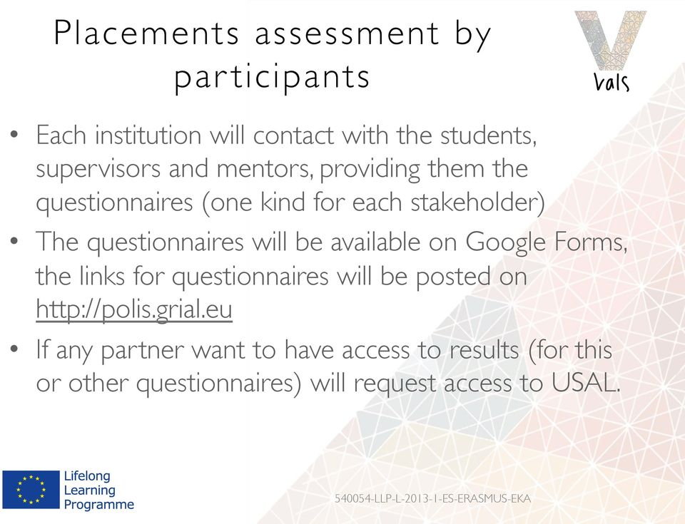 available on Google Forms, the links for questionnaires will be posted on http://polis.grial.