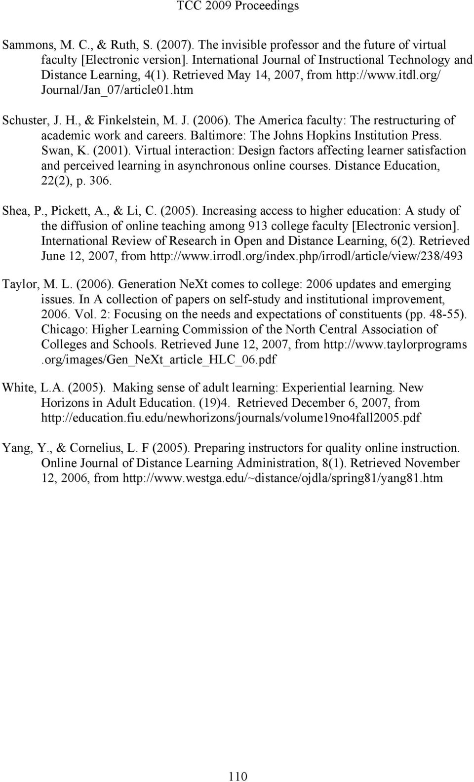 Baltimore: The Johns Hopkins Institution Press. Swan, K. (2001). Virtual interaction: Design factors affecting learner satisfaction and perceived learning in asynchronous online courses.