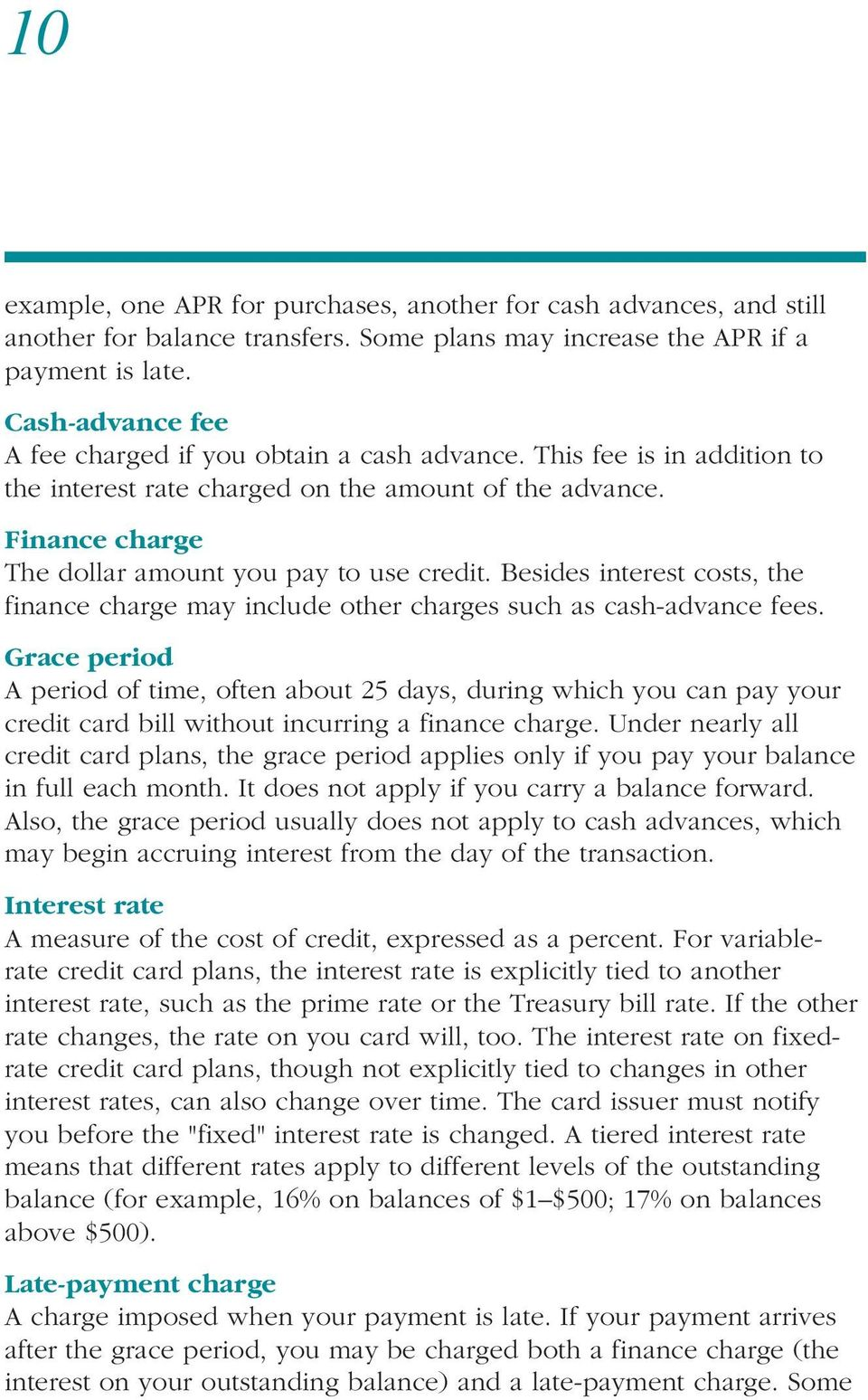 Besides interest costs, the finance charge may include other charges such as cash-advance fees.