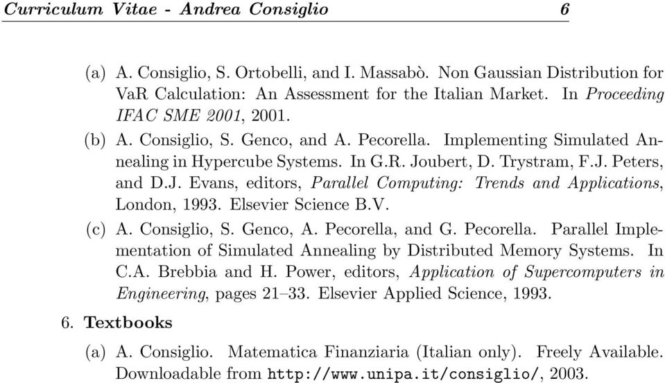 ubert, D. Trystram, F.J. Peters, and D.J. Evans, editors, Parallel Computing: Trends and Applications, London, 1993. Elsevier Science B.V. (c) A. Consiglio, S. Genco, A. Pecorella,