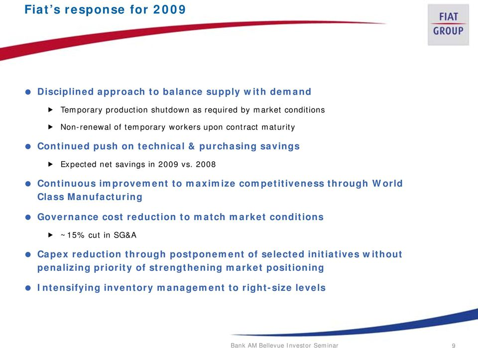2008 Continuous improvement to maximize competitiveness through World Class Manufacturing Governance cost reduction to match market conditions ~15% cut in SG&A